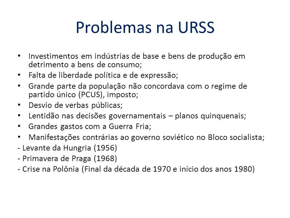 Problemas na URSS Investimentos em indústrias de base e bens de produção em detrimento a bens de consumo;