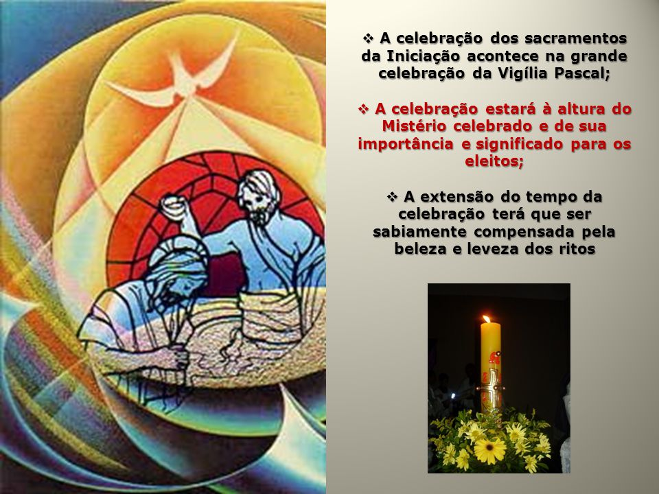 A celebração dos sacramentos da Iniciação acontece na grande celebração da Vigília Pascal;