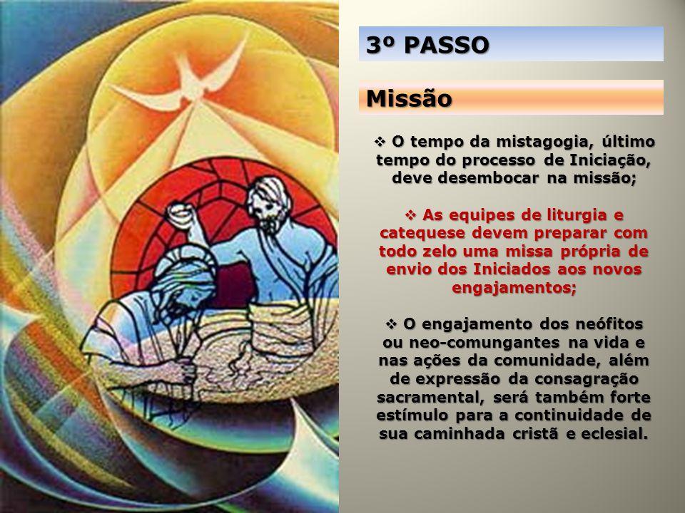 3º PASSO Missão. O tempo da mistagogia, último tempo do processo de Iniciação, deve desembocar na missão;