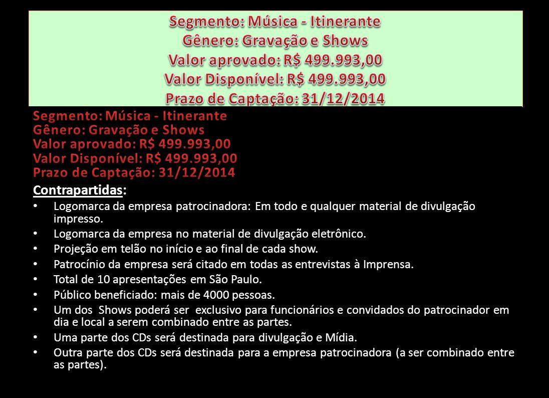 Segmento: Música - Itinerante Gênero: Gravação e Shows Valor aprovado: R$ 499.993,00 Valor Disponível: R$ 499.993,00 Prazo de Captação: 31/12/2014