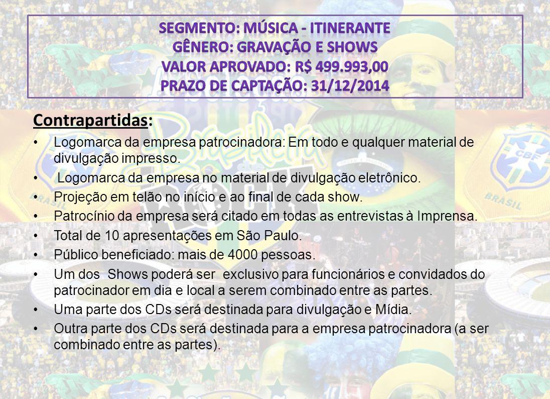 Segmento: Música - Itinerante Gênero: Gravação e Shows Valor aprovado: R$ 499.993,00 Prazo de Captação: 31/12/2014