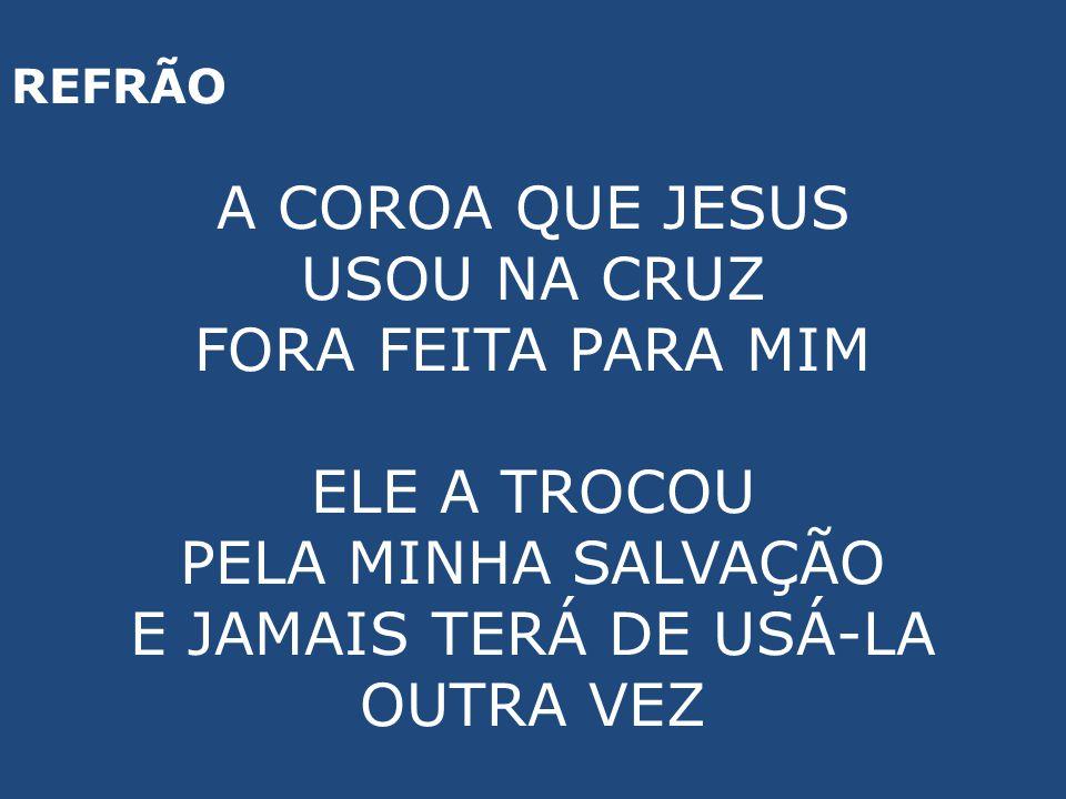 A COROA QUE JESUS USOU NA CRUZ FORA FEITA PARA MIM ELE A TROCOU