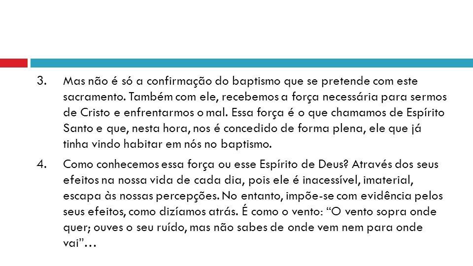 3. Mas não é só a confirmação do baptismo que se pretende com este sacramento.