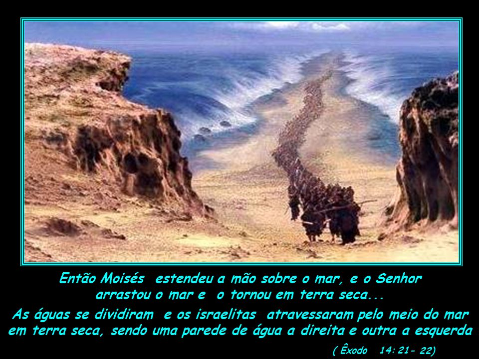 Então Moisés estendeu a mão sobre o mar, e o Senhor