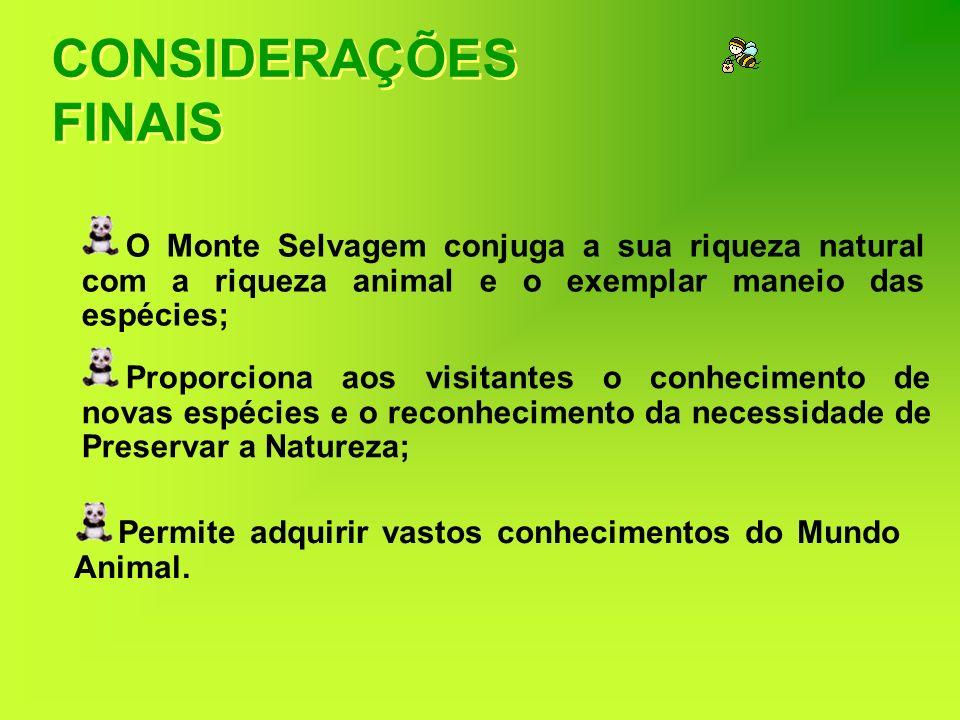 CONSIDERAÇÕES FINAIS O Monte Selvagem conjuga a sua riqueza natural com a riqueza animal e o exemplar maneio das espécies;