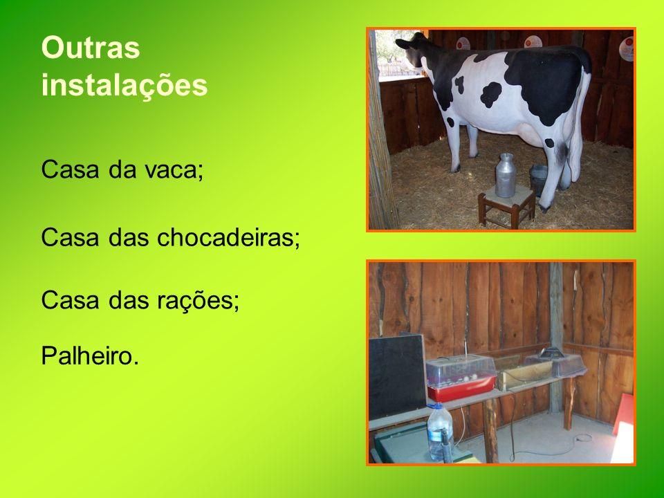 Outras instalações Casa da vaca; Casa das chocadeiras;
