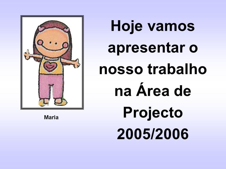 Hoje vamos apresentar o nosso trabalho na Área de Projecto 2005/2006