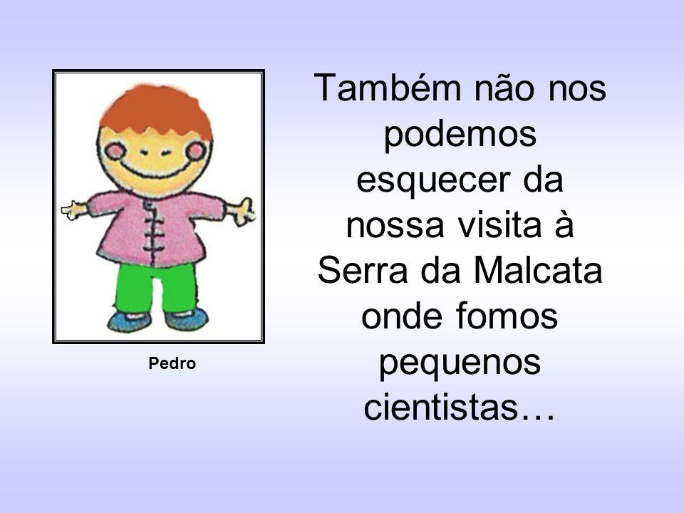 Também não nos podemos esquecer da nossa visita à Serra da Malcata onde fomos pequenos cientistas…