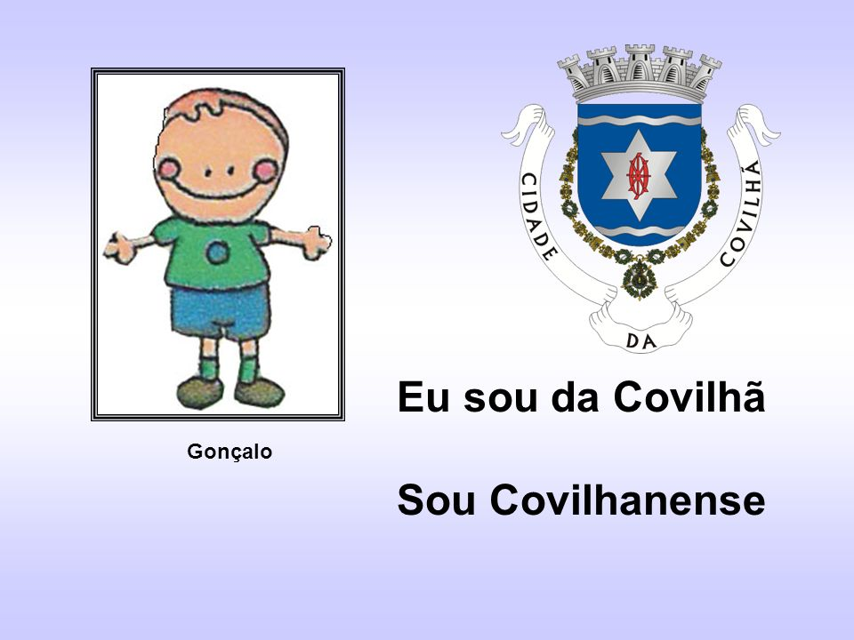 Eu sou da Covilhã Sou Covilhanense