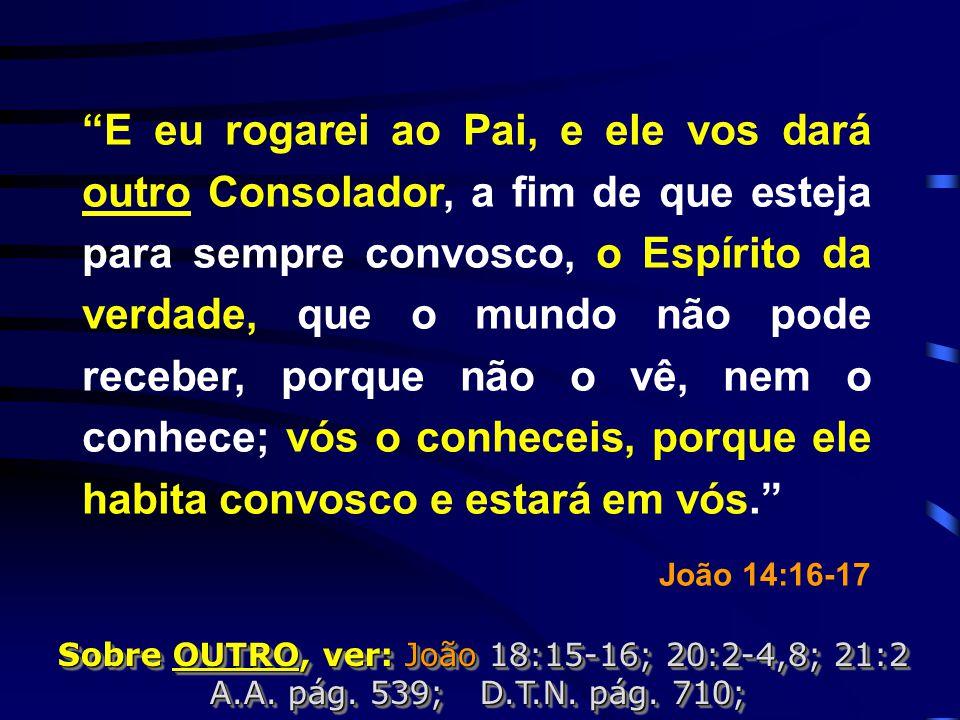 Sobre OUTRO, ver: João 18:15-16; 20:2-4,8; 21:2