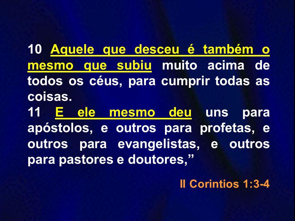 10 Aquele que desceu é também o mesmo que subiu muito acima de todos os céus, para cumprir todas as coisas.