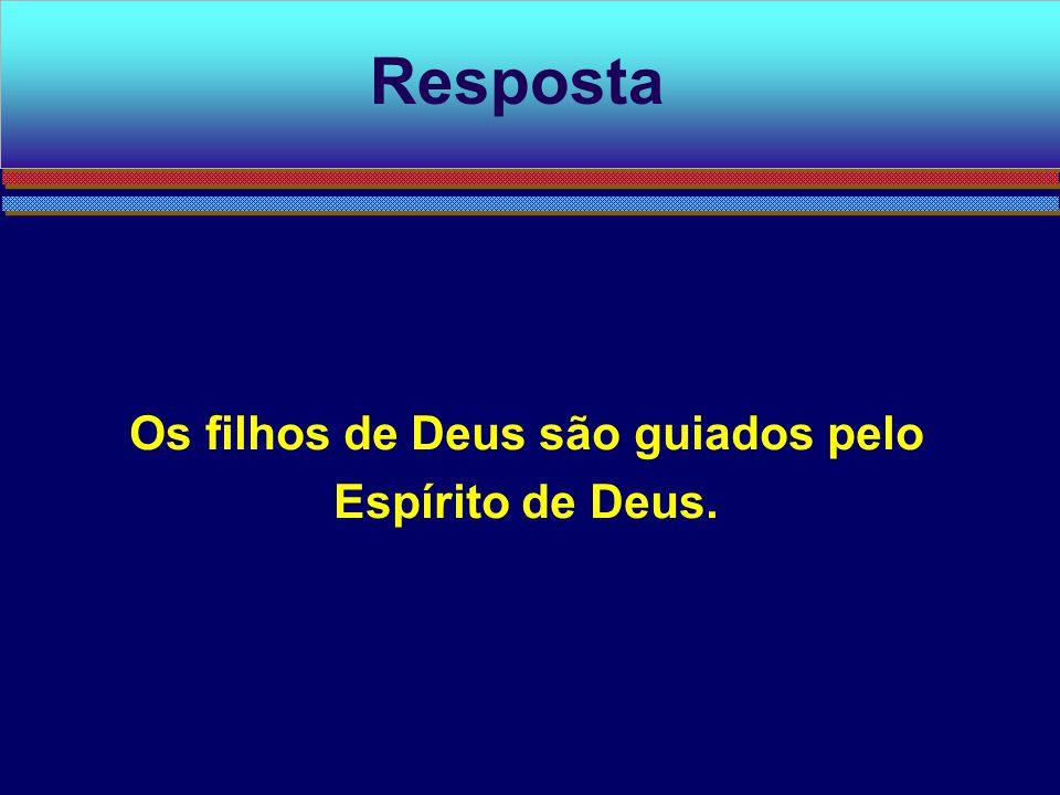 Os filhos de Deus são guiados pelo Espírito de Deus.