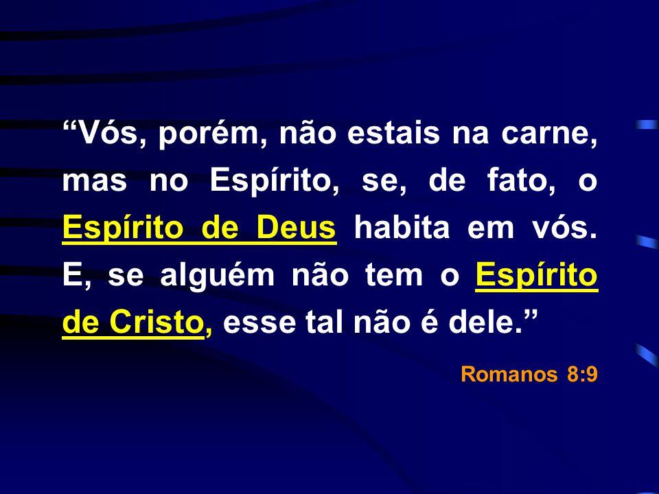 Vós, porém, não estais na carne, mas no Espírito, se, de fato, o Espírito de Deus habita em vós. E, se alguém não tem o Espírito de Cristo, esse tal não é dele.