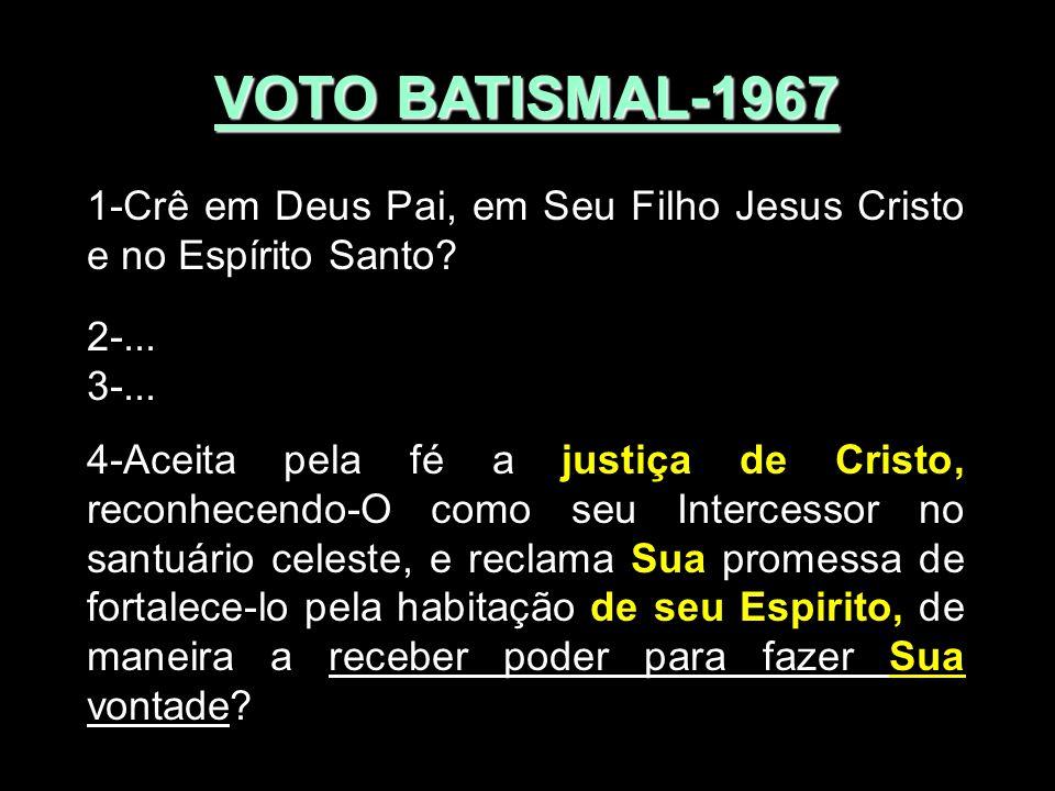 VOTO BATISMAL-1967 1-Crê em Deus Pai, em Seu Filho Jesus Cristo e no Espírito Santo 2-... 3-...