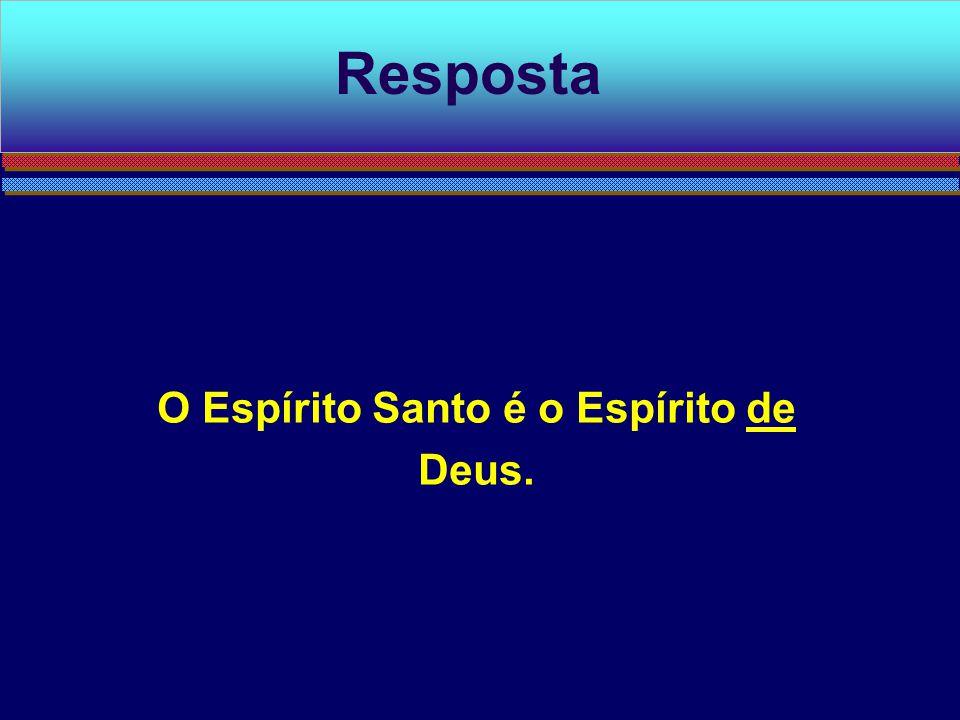 O Espírito Santo é o Espírito de Deus.