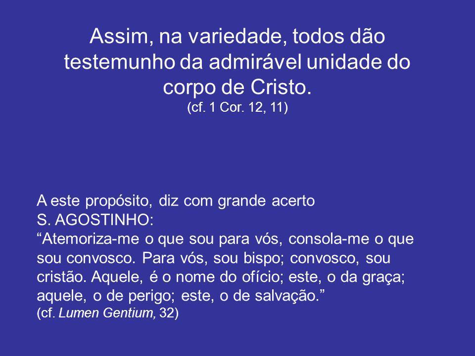Assim, na variedade, todos dão testemunho da admirável unidade do corpo de Cristo.