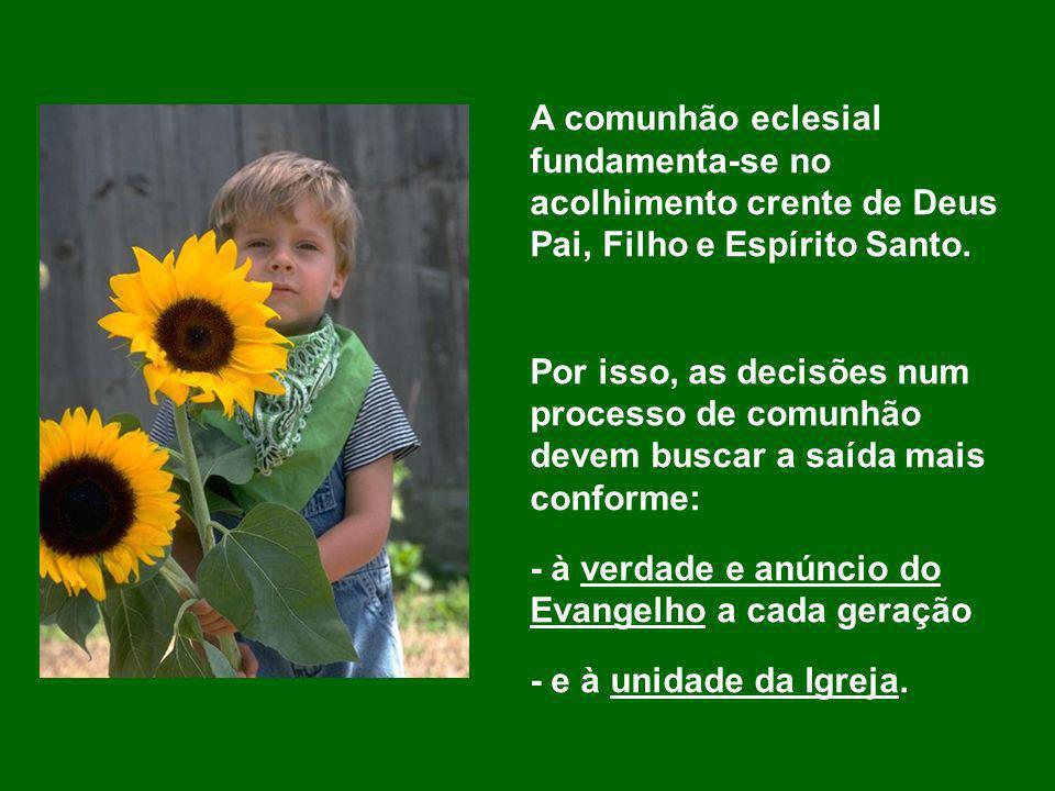 A comunhão eclesial fundamenta-se no acolhimento crente de Deus Pai, Filho e Espírito Santo.