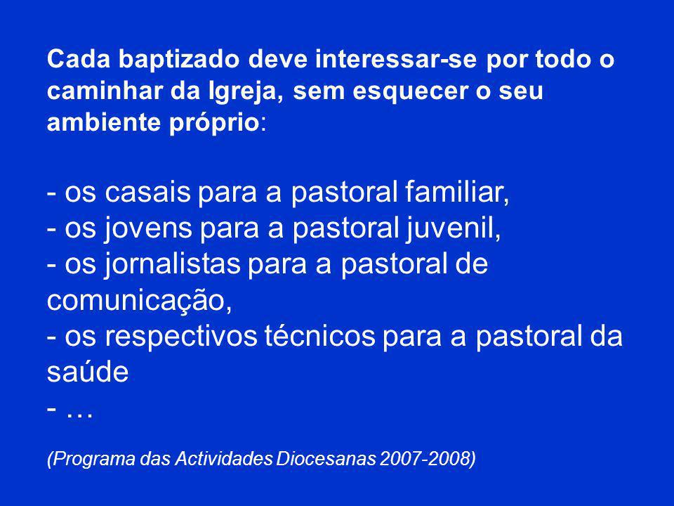 os casais para a pastoral familiar, os jovens para a pastoral juvenil,