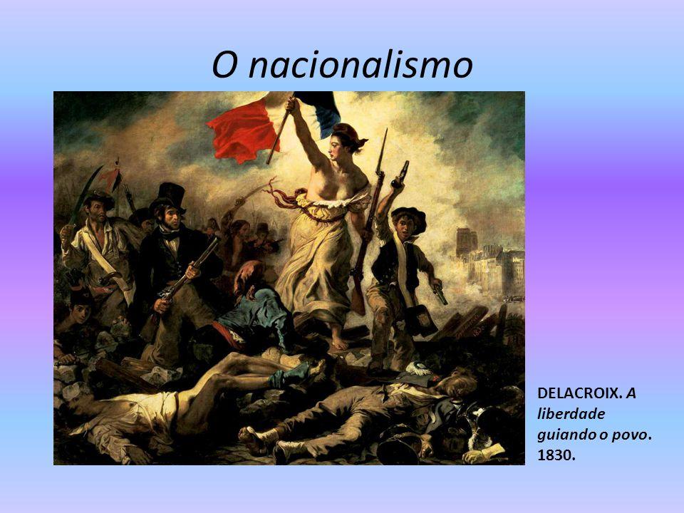 O nacionalismo DELACROIX. A liberdade guiando o povo. 1830.