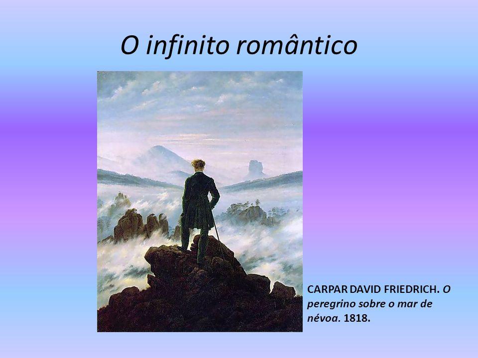 O infinito romântico CARPAR DAVID FRIEDRICH. O peregrino sobre o mar de névoa. 1818.