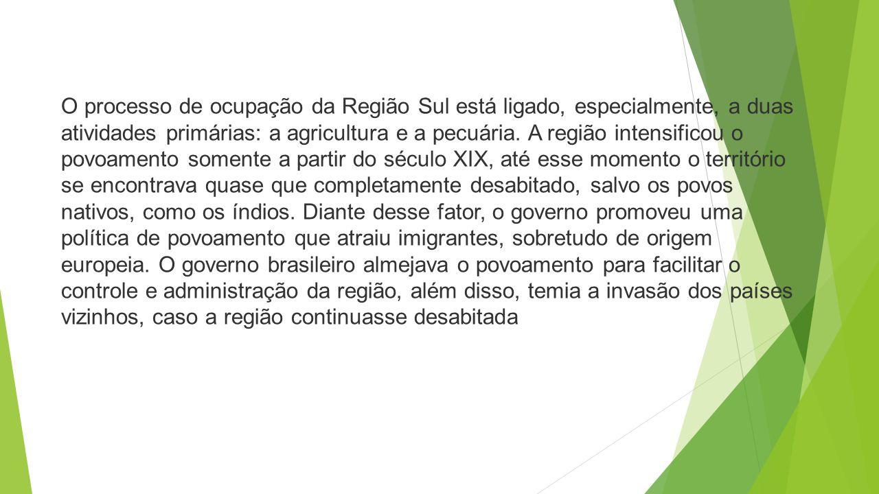 O processo de ocupação da Região Sul está ligado, especialmente, a duas atividades primárias: a agricultura e a pecuária.