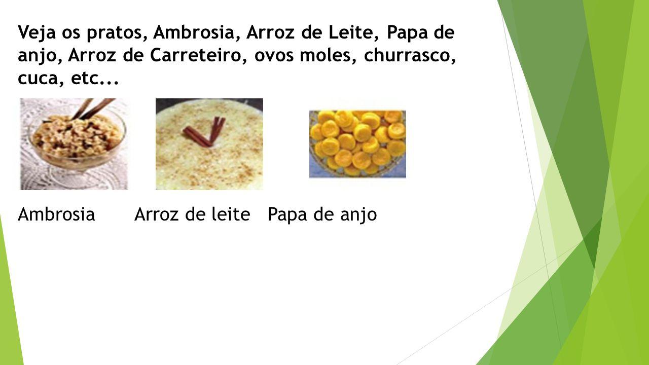 Veja os pratos, Ambrosia, Arroz de Leite, Papa de anjo, Arroz de Carreteiro, ovos moles, churrasco, cuca, etc...