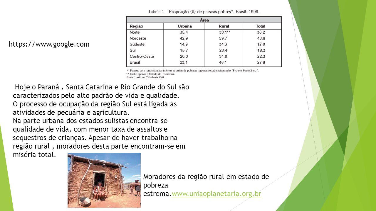 https://www.google.com Hoje o Paraná , Santa Catarina e Rio Grande do Sul são caracterizados pelo alto padrão de vida e qualidade.