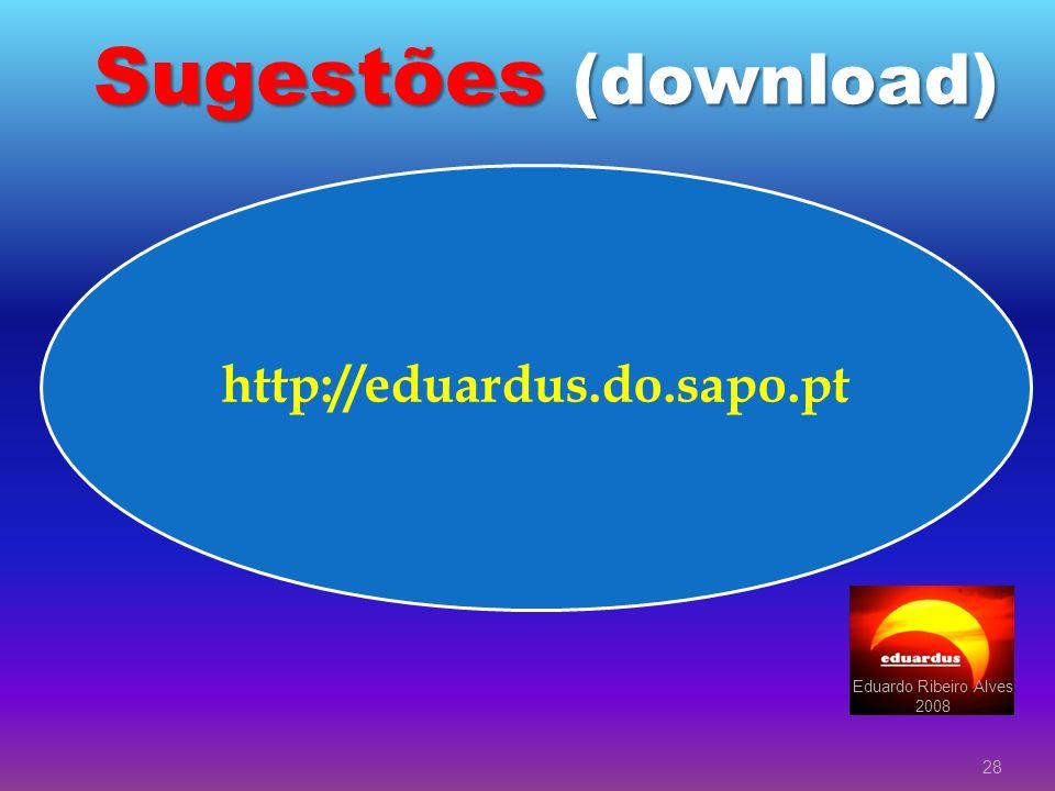 Sugestões (download) http://eduardus.do.sapo.pt Eduardo Ribeiro Alves