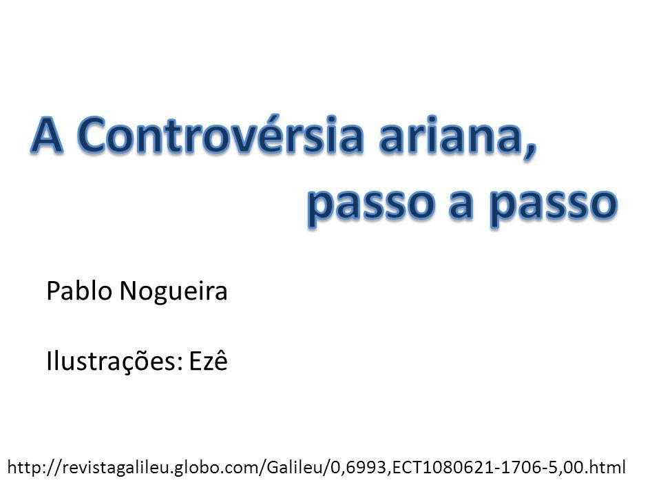 A Controvérsia ariana, passo a passo Pablo Nogueira Ilustrações: Ezê