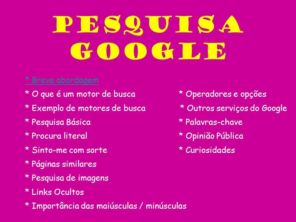 Pesquisa Google * Breve abordagem * O que é um motor de busca