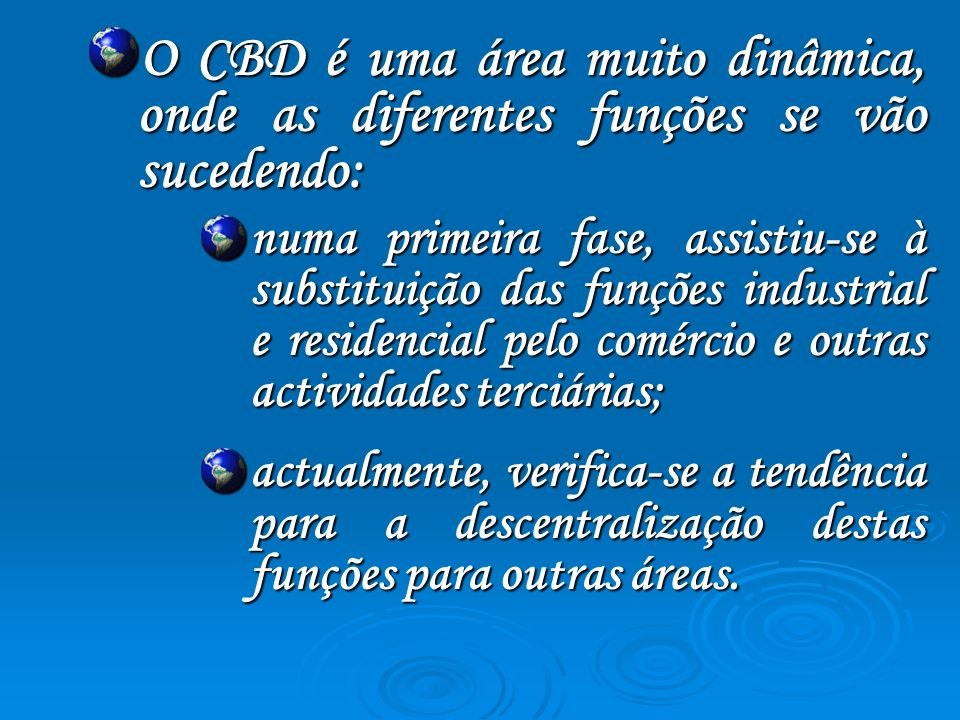 O CBD é uma área muito dinâmica, onde as diferentes funções se vão sucedendo: