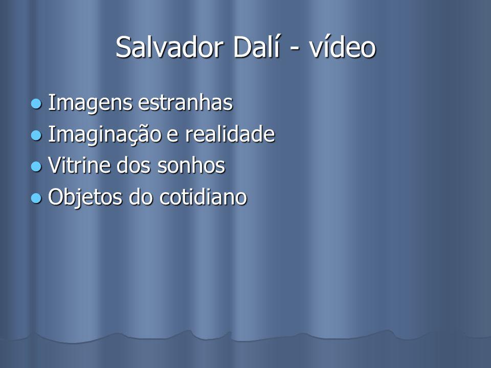Salvador Dalí - vídeo Imagens estranhas Imaginação e realidade