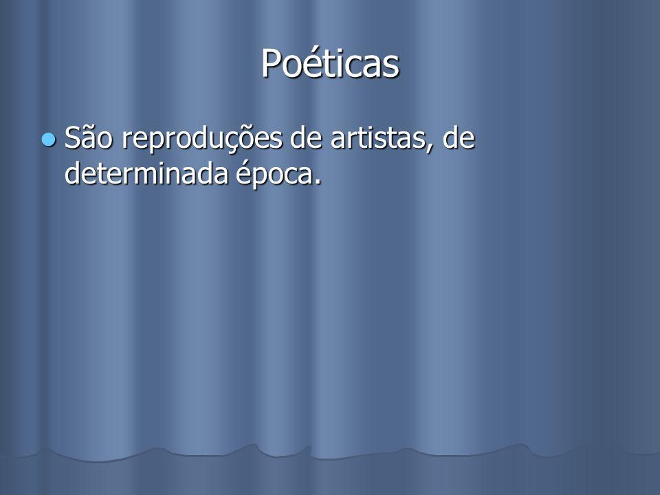 Poéticas São reproduções de artistas, de determinada época.