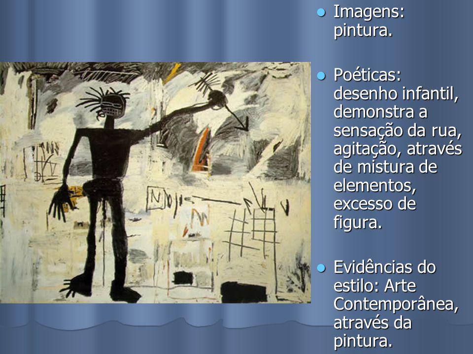 Imagens: pintura. Poéticas: desenho infantil, demonstra a sensação da rua, agitação, através de mistura de elementos, excesso de figura.