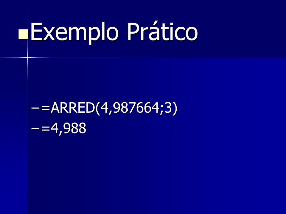Exemplo Prático =ARRED(4,987664;3) =4,988