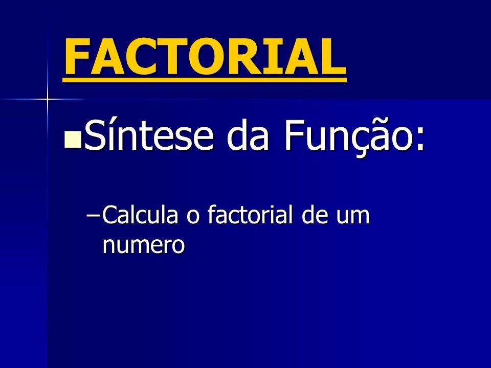 FACTORIAL Síntese da Função: Calcula o factorial de um numero
