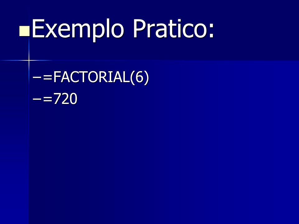 Exemplo Pratico: =FACTORIAL(6) =720