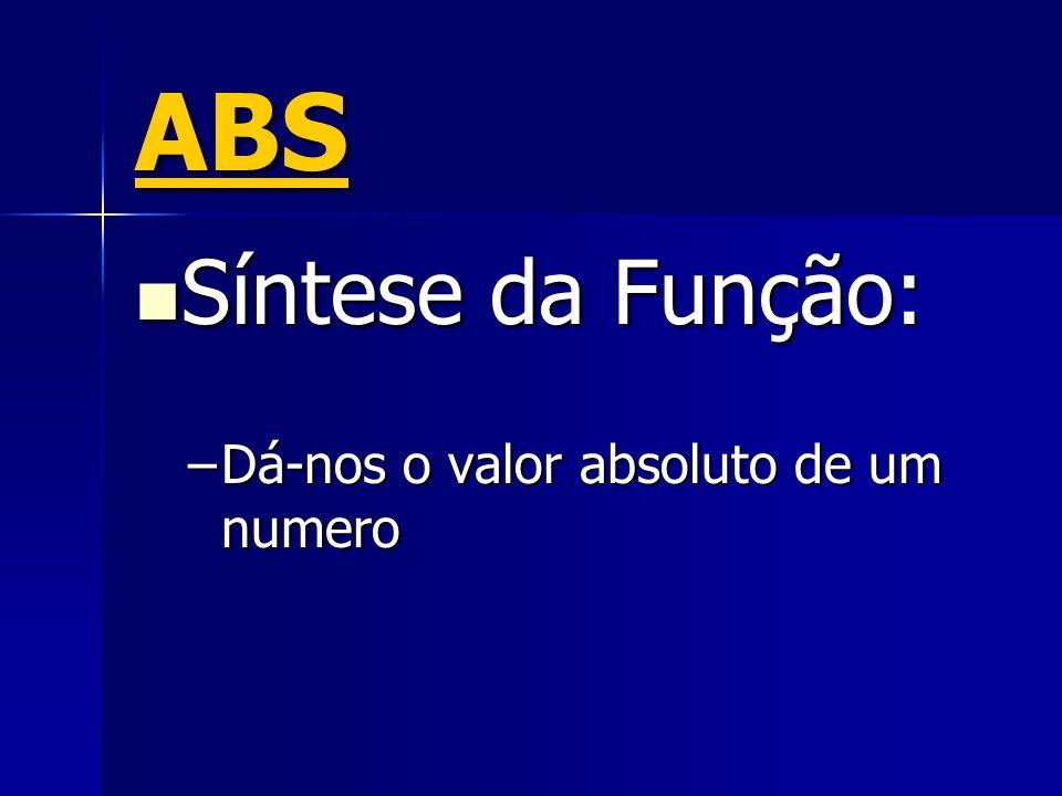 ABS Síntese da Função: Dá-nos o valor absoluto de um numero