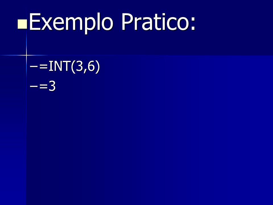 Exemplo Pratico: =INT(3,6) =3