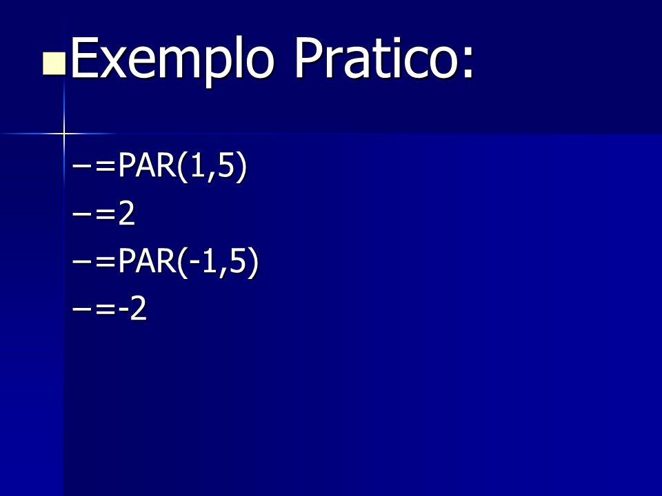 Exemplo Pratico: =PAR(1,5) =2 =PAR(-1,5) =-2