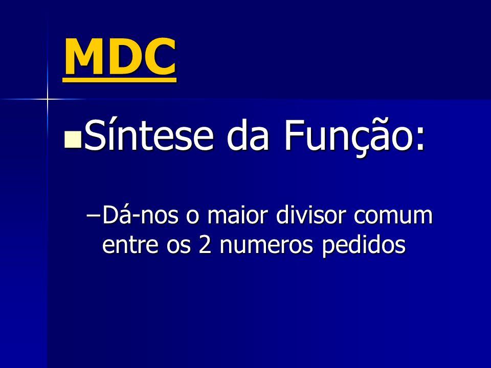 MDC Síntese da Função: Dá-nos o maior divisor comum entre os 2 numeros pedidos