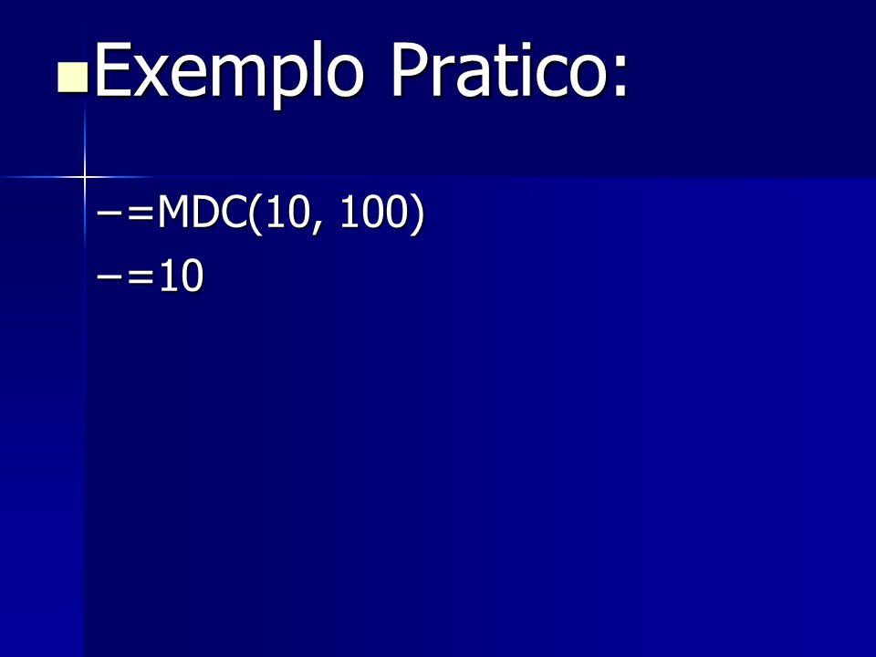 Exemplo Pratico: =MDC(10, 100) =10