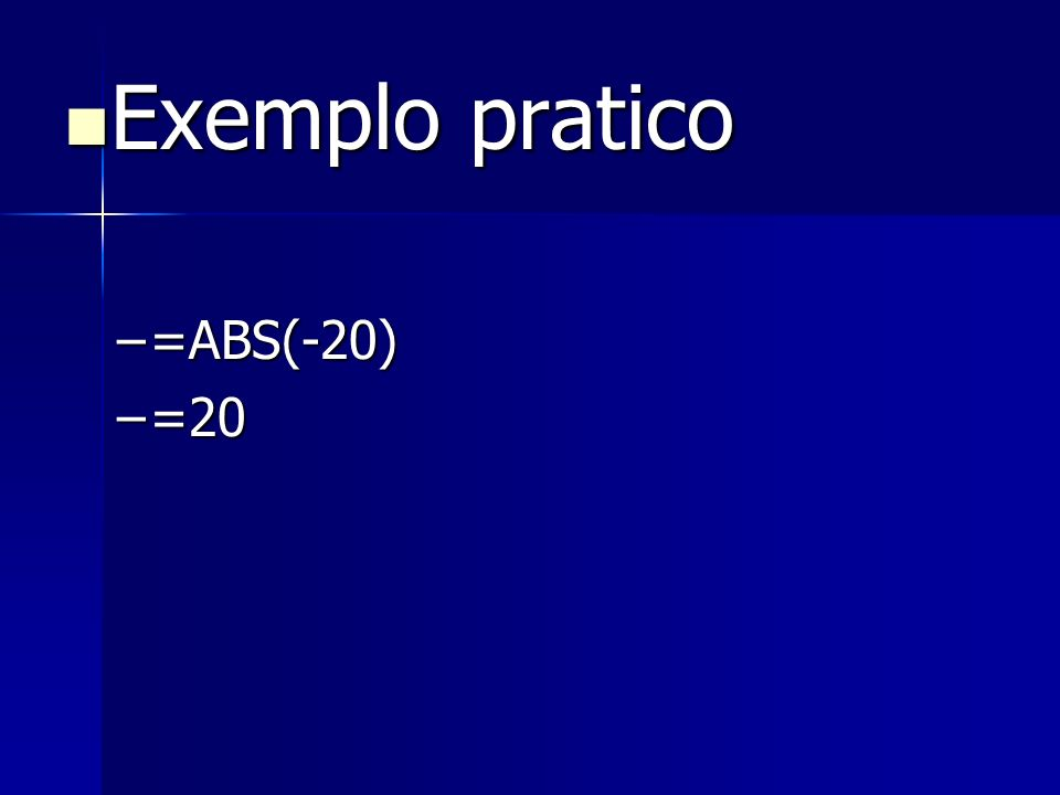 Exemplo pratico =ABS(-20) =20