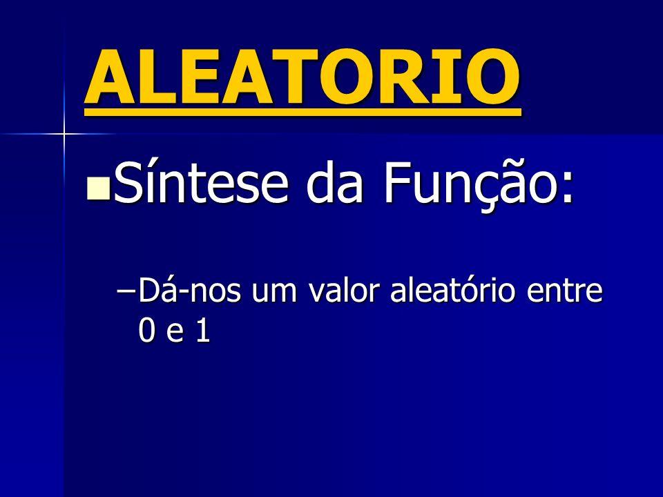 ALEATORIO Síntese da Função: Dá-nos um valor aleatório entre 0 e 1