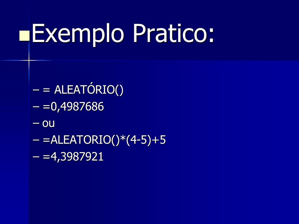 Exemplo Pratico: = ALEATÓRIO() =0,4987686 ou =ALEATORIO()*(4-5)+5