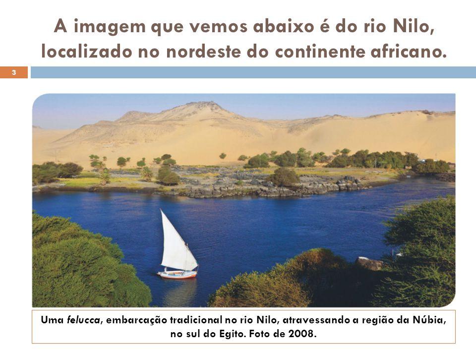 A imagem que vemos abaixo é do rio Nilo, localizado no nordeste do continente africano.