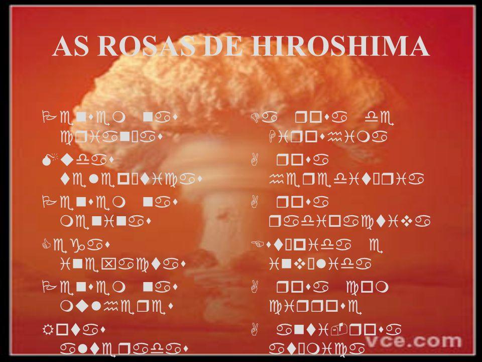 AS ROSAS DE HIROSHIMA Pensem nas crianças Mudas telepáticas