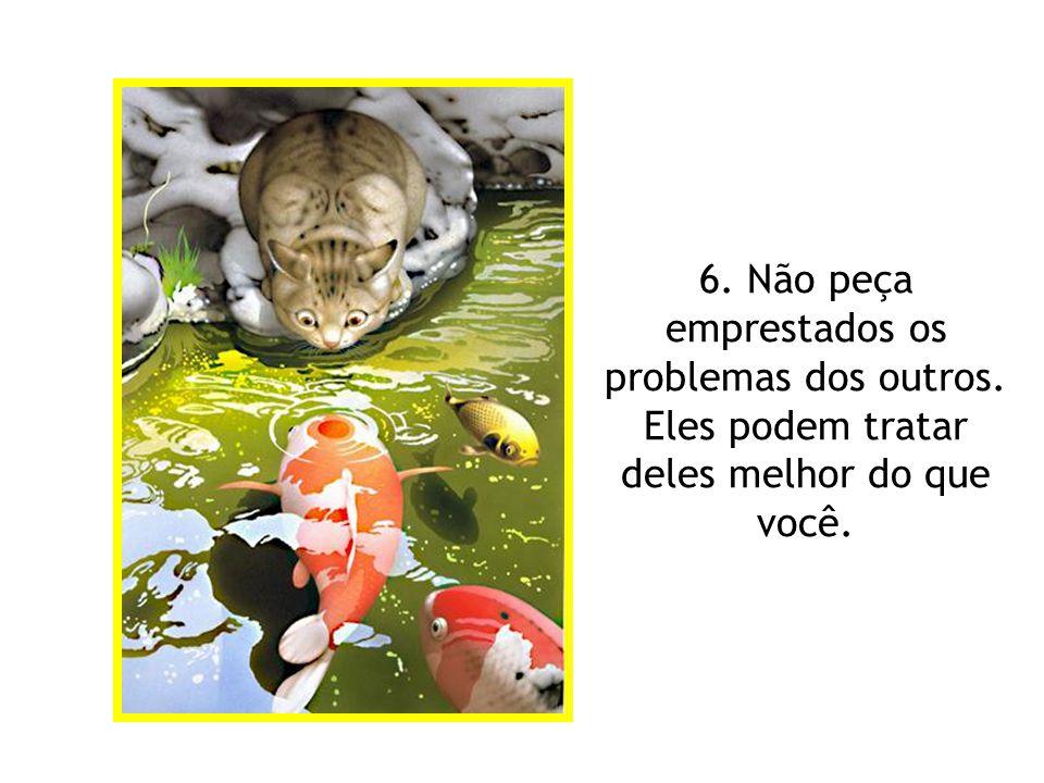 6. Não peça emprestados os problemas dos outros