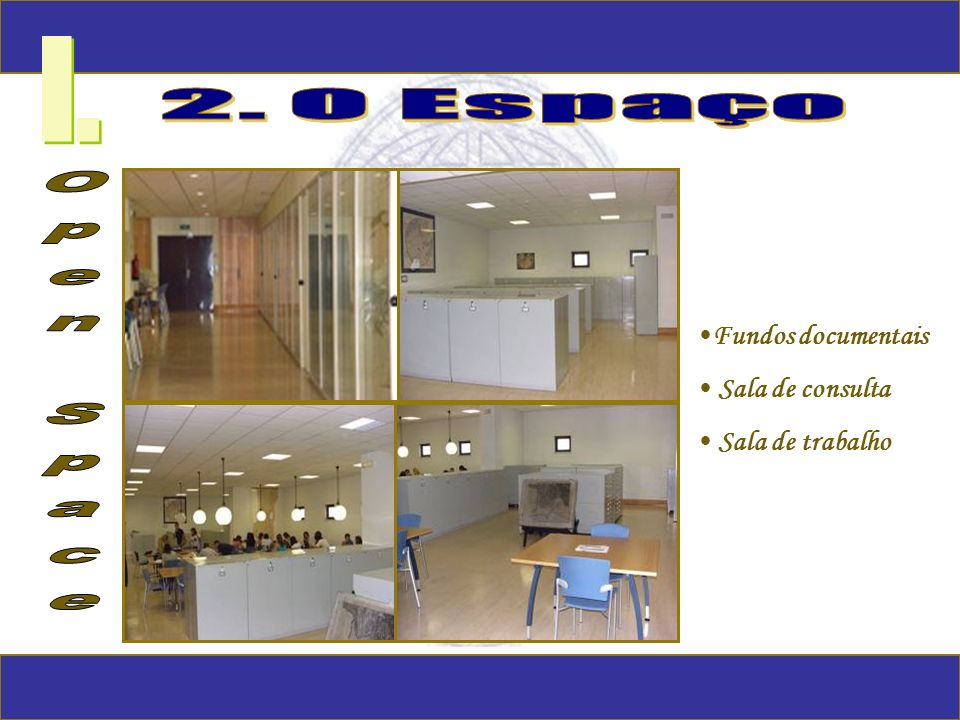I. 2. O Espaço Open Space Fundos documentais Sala de consulta