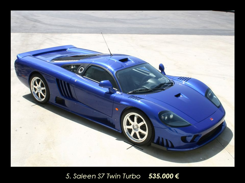 5. Saleen S7 Twin Turbo 535.000 €